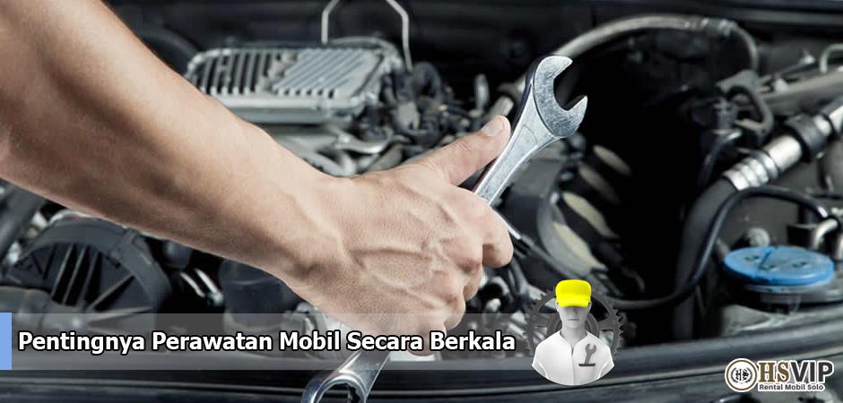 Pentingnya Perawatan Mobil Secara Berkala